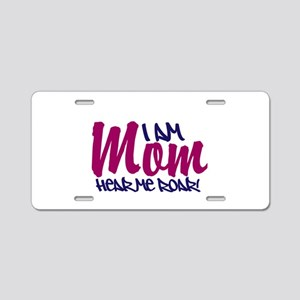 I am Mom, hear me roar! Aluminum License Plate