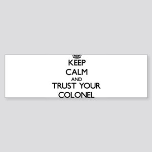 Keep Calm and Trust Your Colonel Bumper Sticker