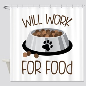 WiLL WoRk FoR Food Shower Curtain