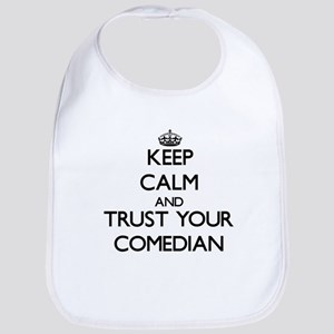 Keep Calm and Trust Your Comedian Bib