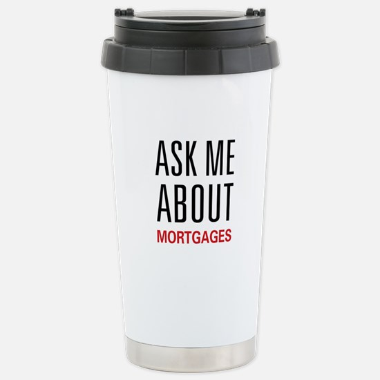 Ask Me About Mortgages Stainless Steel Travel Mug