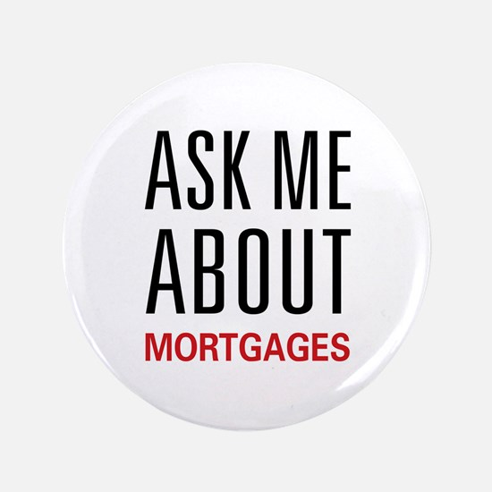 """Ask Me About Mortgages 3.5"""" Button"""