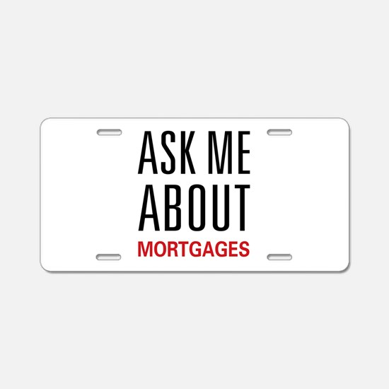 Ask Me About Mortgages Aluminum License Plate