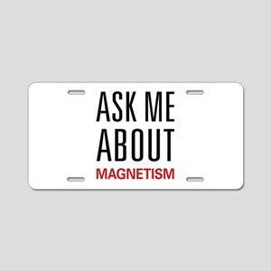Ask Me About Magnetism Aluminum License Plate