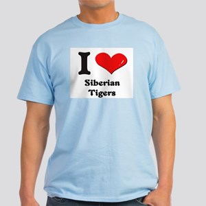I love siberian tigers Light T-Shirt
