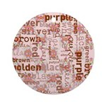 made of words colors brown Ornament (Round)