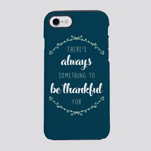 There's Always Something To Be iPhone 7 Tough Case