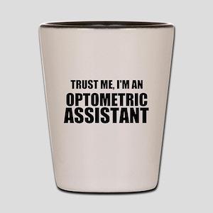 Trust Me, Im An Optometric Assistant Shot Glass