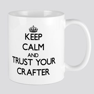 Keep Calm and Trust Your Crafter Mugs