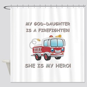 MY GOD-DAUGHTER IS A FIREFIGHTER Shower Curtain
