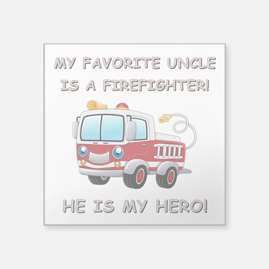"MY FAVORITE UNCLE IS A FIRE Square Sticker 3"" x 3"""
