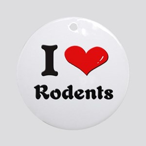 I love rodents  Ornament (Round)