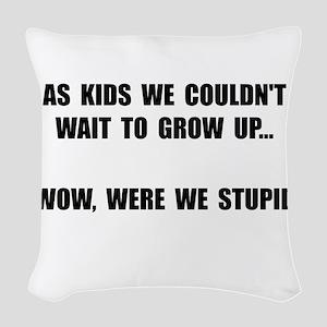 Grow Up Stupid Woven Throw Pillow