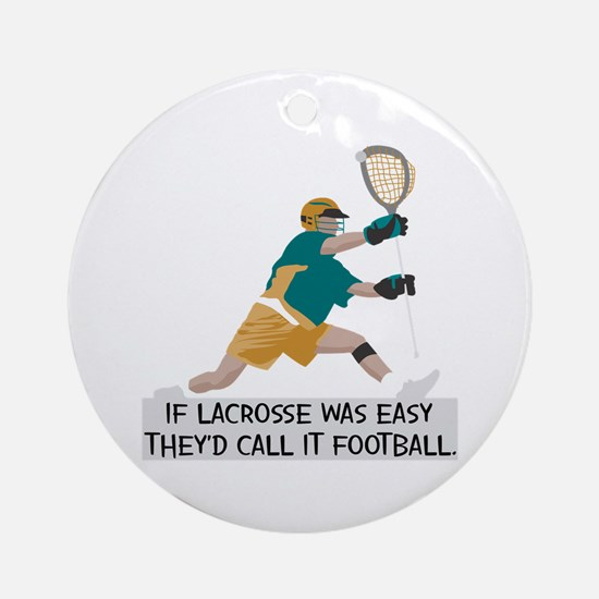 If Lacrosse Was Easy Ornament (Round)