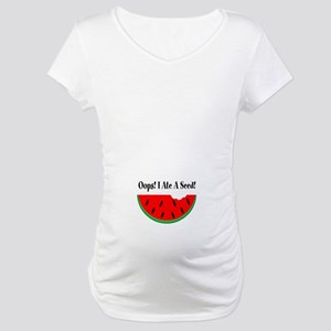Oops! I Ate A Seed Watermelon Maternity T-Shirt