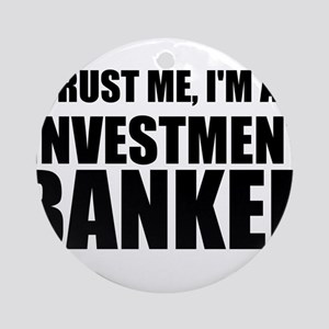 Trust Me, Im An Investment Banker Ornament (Round)