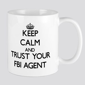 Keep Calm and Trust Your Fbi Agent Mugs