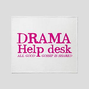 DRAMA help desk all good gossip is shared Throw Bl