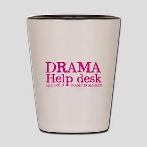 DRAMA help desk all good gossip is shared Shot Gla