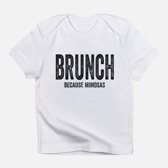 Brunch Because Mimosas Infant T-Shirt