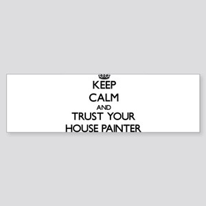 Keep Calm and Trust Your House Painter Bumper Stic