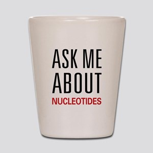 Ask Me About Nucleotides Shot Glass
