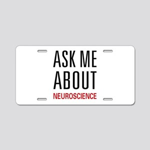 Ask Me About Neuroscience Aluminum License Plate