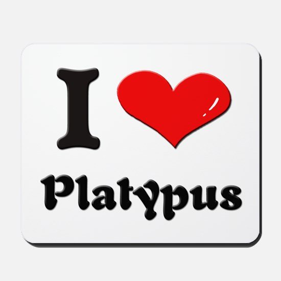 I love platypus  Mousepad