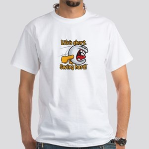 Life's short. Swing hard! T-Shirt