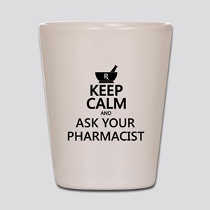 Keep Calm and Ask Your Pharmacist Shot Glass