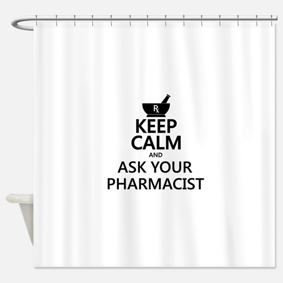 Keep Calm and Ask Your Pharmacist Shower Curtain