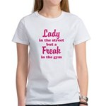 Lady in the street but a Freak in the Gym T-Shirt