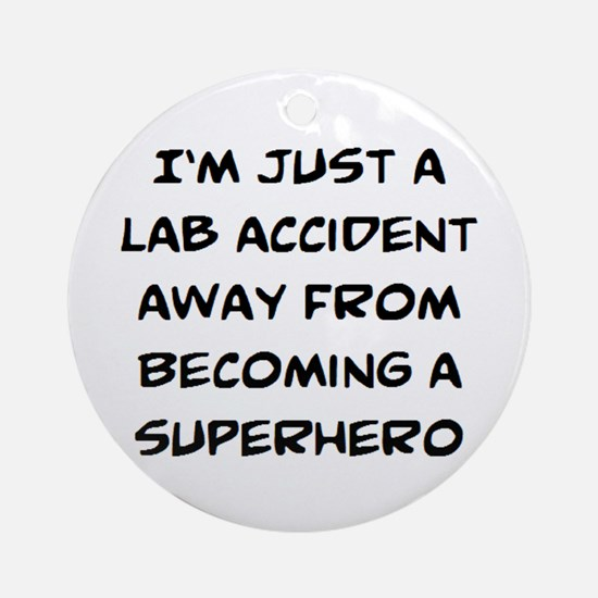 lab accident Round Ornament