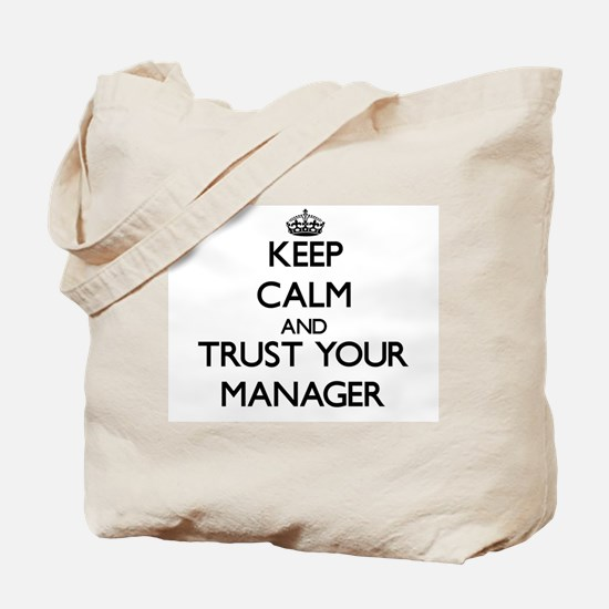 Keep Calm and Trust Your Manager Tote Bag