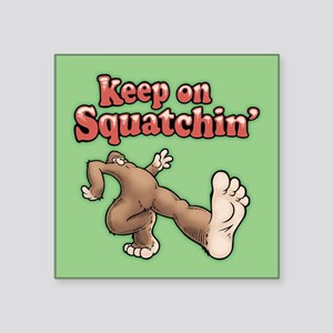 "Keep On Squatchin Square Sticker 3"" x 3"""