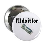 I'll Do it For $20 Button