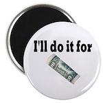 I'll Do it For $20 Magnet