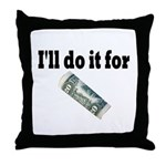 I'll Do it For $20 Throw Pillow