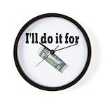 I'll Do it For $20 Wall Clock