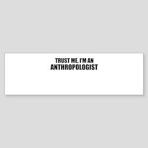 Trust Me, Im An Anthropologist Bumper Sticker