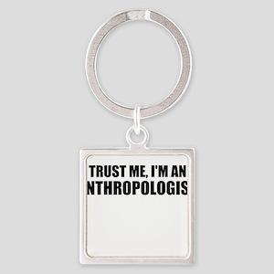 Trust Me, Im An Anthropologist Keychains