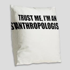 Trust Me, Im An Anthropologist Burlap Throw Pillow