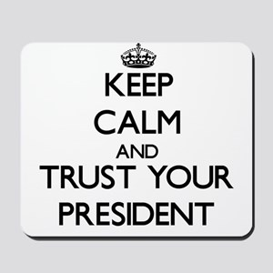 Keep Calm and Trust Your President Mousepad