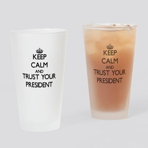 Keep Calm and Trust Your President Drinking Glass