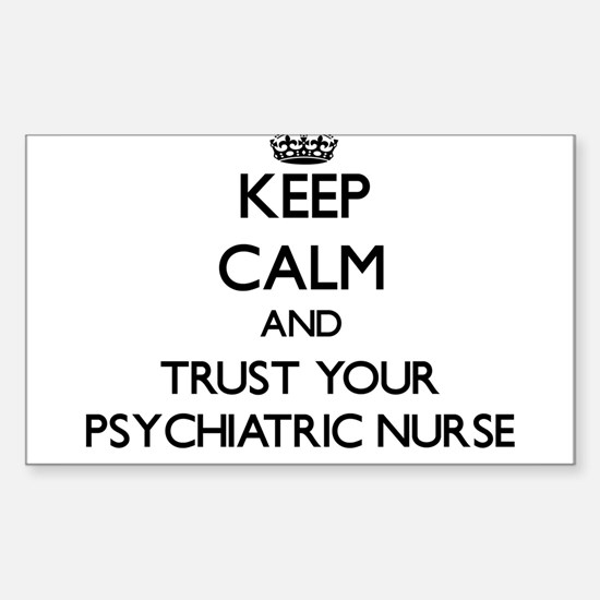 Keep Calm and Trust Your Psychiatric Nurse Decal