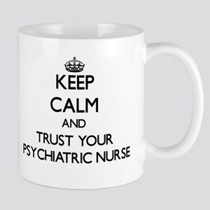 Keep Calm and Trust Your Psychiatric Nurse Mugs