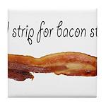 Will strip for bacon strips! Tile Coaster
