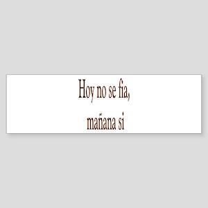 Dicho Popular Hoy no se fia Bumper Sticker
