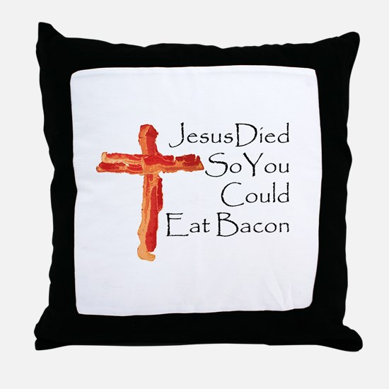 Jesus died for bacon Throw Pillow