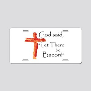 Let there be bacon Aluminum License Plate